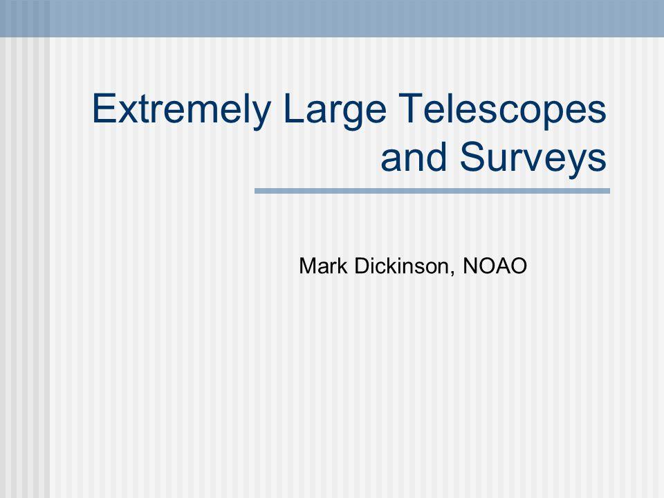 Extremely Large Telescopes and Surveys Mark Dickinson, NOAO
