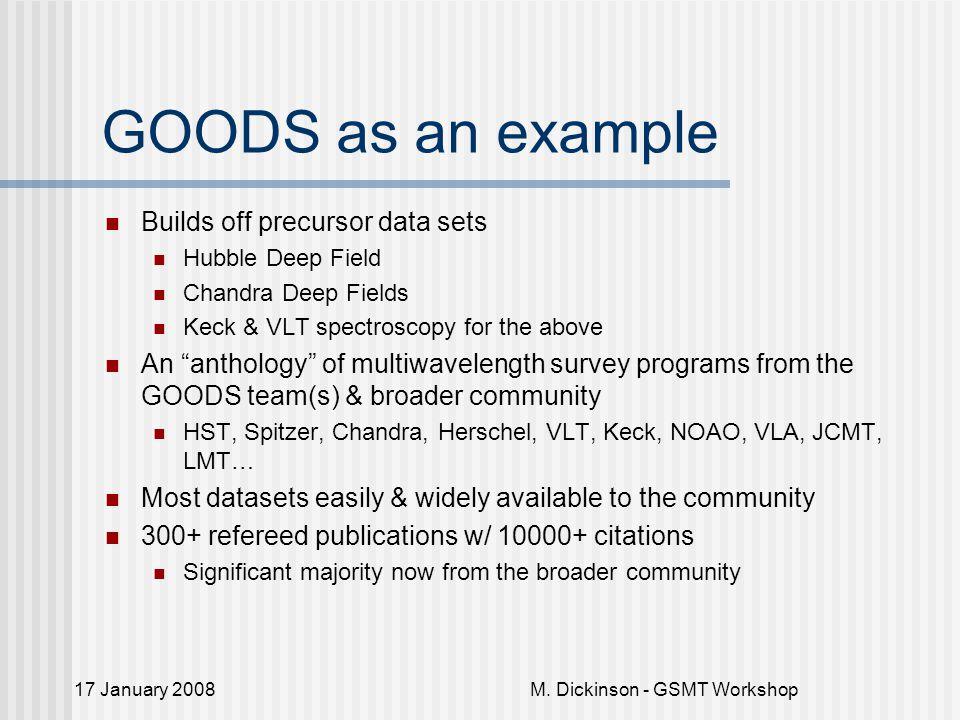 17 January 2008M. Dickinson - GSMT Workshop GOODS as an example Builds off precursor data sets Hubble Deep Field Chandra Deep Fields Keck & VLT spectr