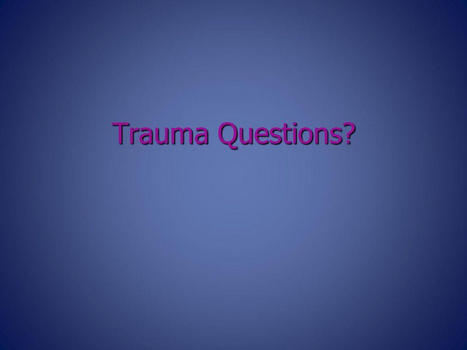 Trauma Questions?