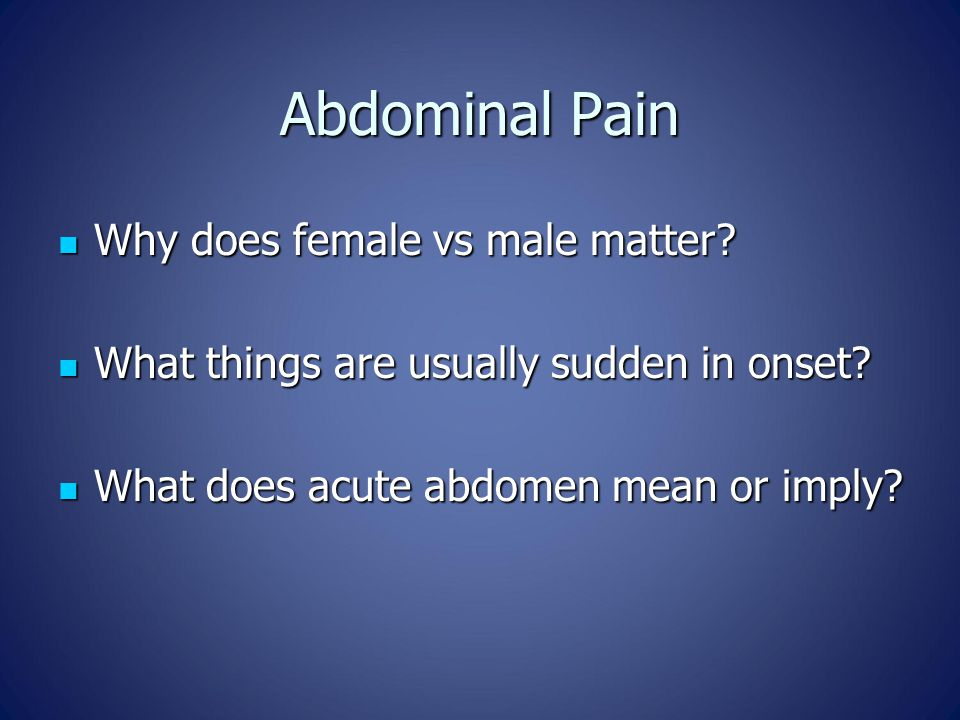 Abdominal Pain Why does female vs male matter. Why does female vs male matter.