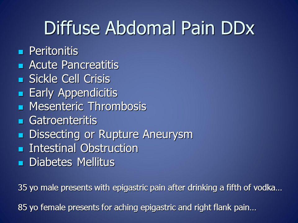 Diffuse Abdomal Pain DDx Peritonitis Peritonitis Acute Pancreatitis Acute Pancreatitis Sickle Cell Crisis Sickle Cell Crisis Early Appendicitis Early