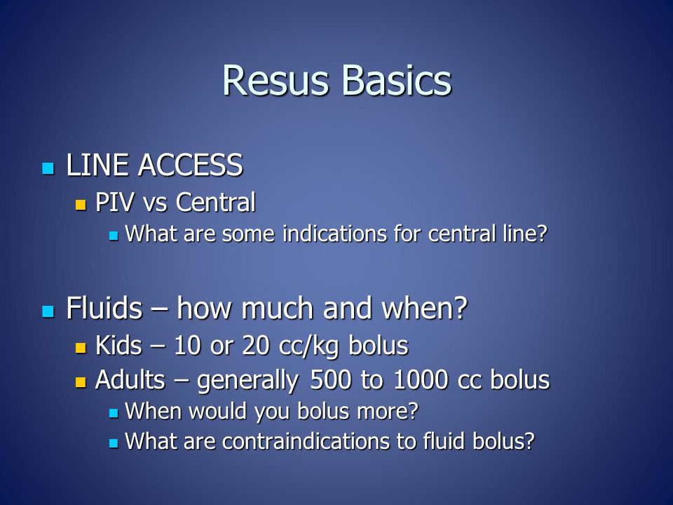 Resus Basics LINE ACCESS LINE ACCESS PIV vs Central PIV vs Central What are some indications for central line? What are some indications for central l