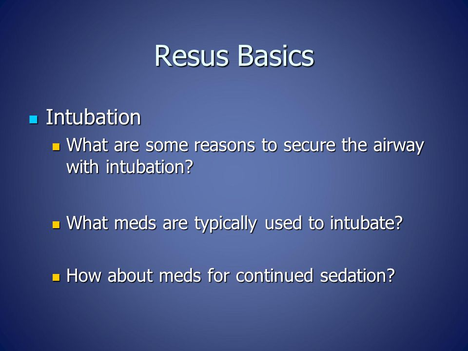 Resus Basics Intubation Intubation What are some reasons to secure the airway with intubation.