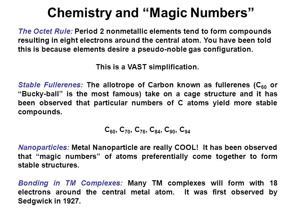 Chemistry and Magic Numbers The Octet Rule: Period 2 nonmetallic elements tend to form compounds resulting in eight electrons around the central atom.