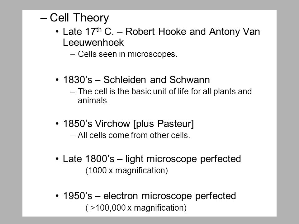 –Cell Theory Late 17 th C. – Robert Hooke and Antony Van Leeuwenhoek –Cells seen in microscopes.