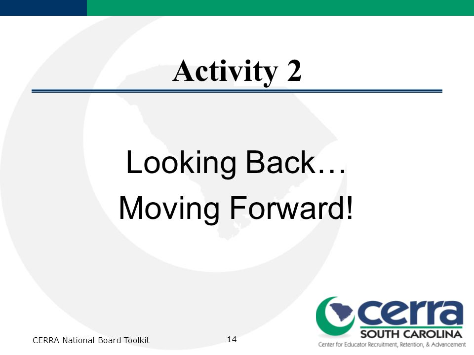 CERRA National Board Toolkit 14 Activity 2 Looking Back… Moving Forward!