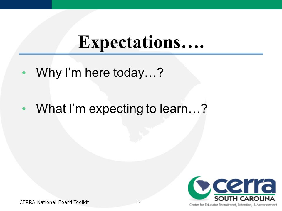 CERRA National Board Toolkit 2 Expectations…. Why I'm here today…? What I'm expecting to learn…?
