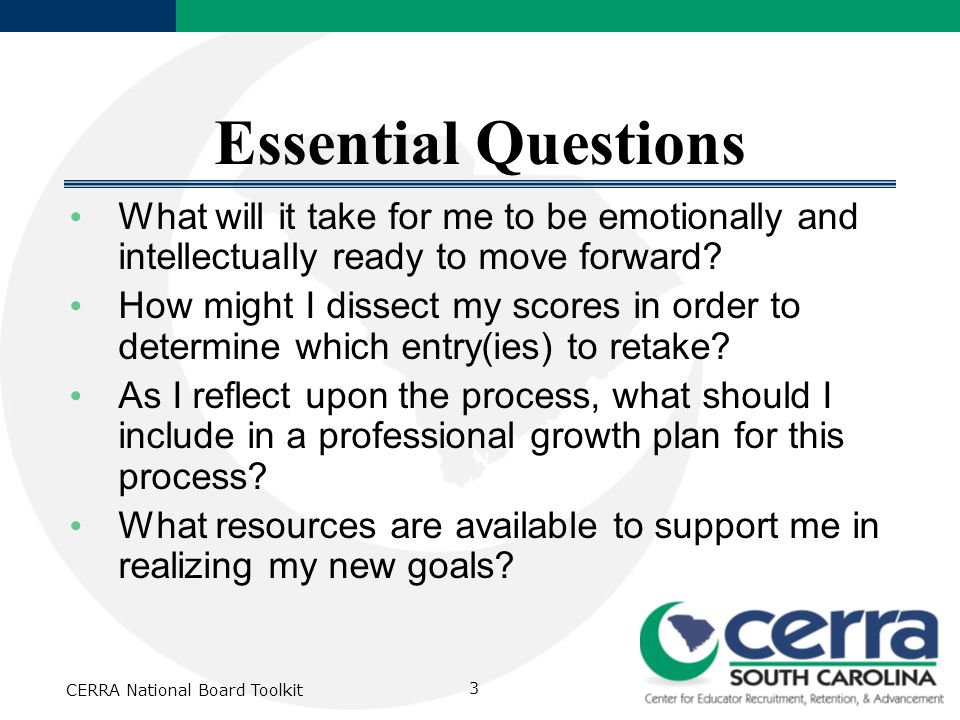 CERRA National Board Toolkit 3 Essential Questions What will it take for me to be emotionally and intellectually ready to move forward? How might I di