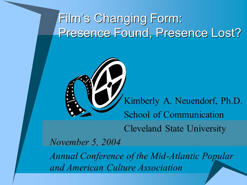 Film's Changing Form: Presence Found, Presence Lost.