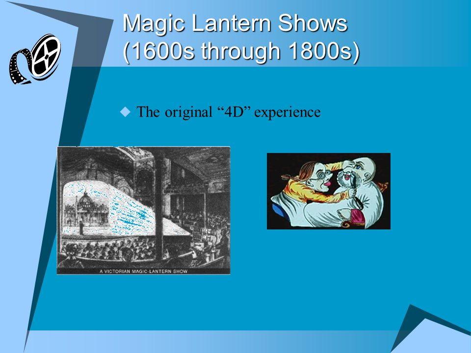 Magic Lantern Shows (1600s through 1800s)  The original 4D experience