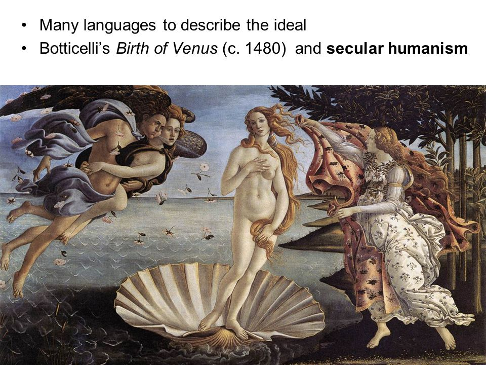 Many languages to describe the ideal Botticelli's Birth of Venus (c. 1480) and secular humanism