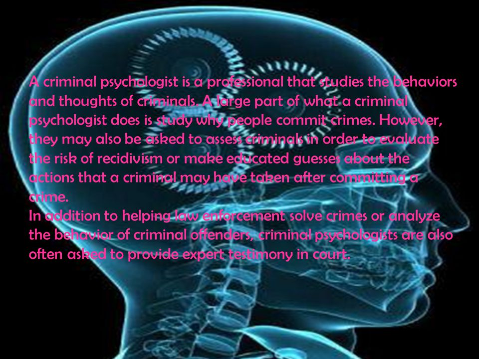 A criminal psychologist is a professional that studies the behaviors and thoughts of criminals.