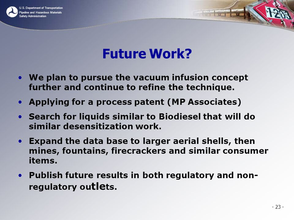 U.S. Department of Transportation Pipeline and Hazardous Materials Safety Administration Future Work? We plan to pursue the vacuum infusion concept fu