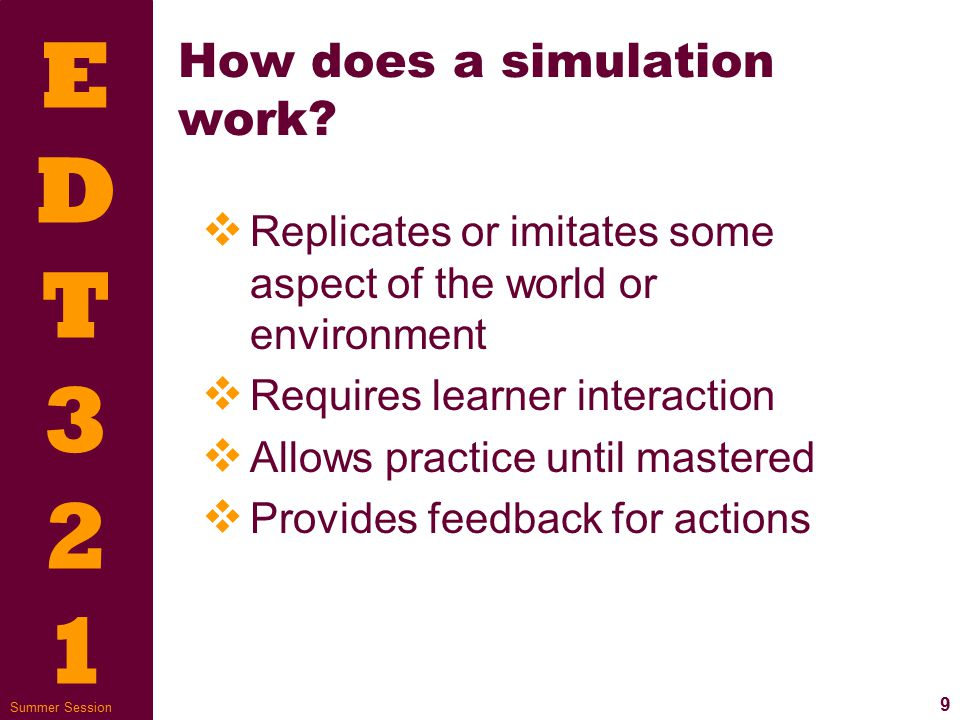 EDT321EDT321 9 Summer Session How does a simulation work.