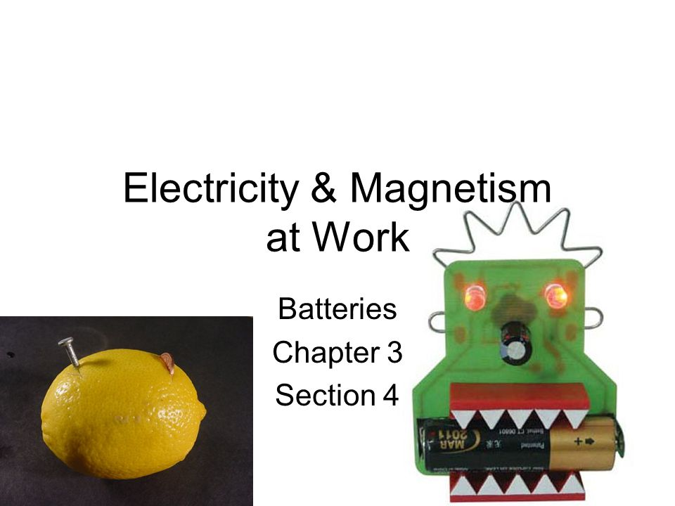 Electricity & Magnetism at Work Batteries Chapter 3 Section 4