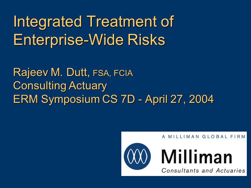 Integrated Treatment of Enterprise-Wide Risks Rajeev M.
