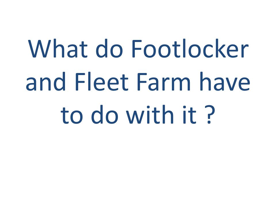What do Footlocker and Fleet Farm have to do with it