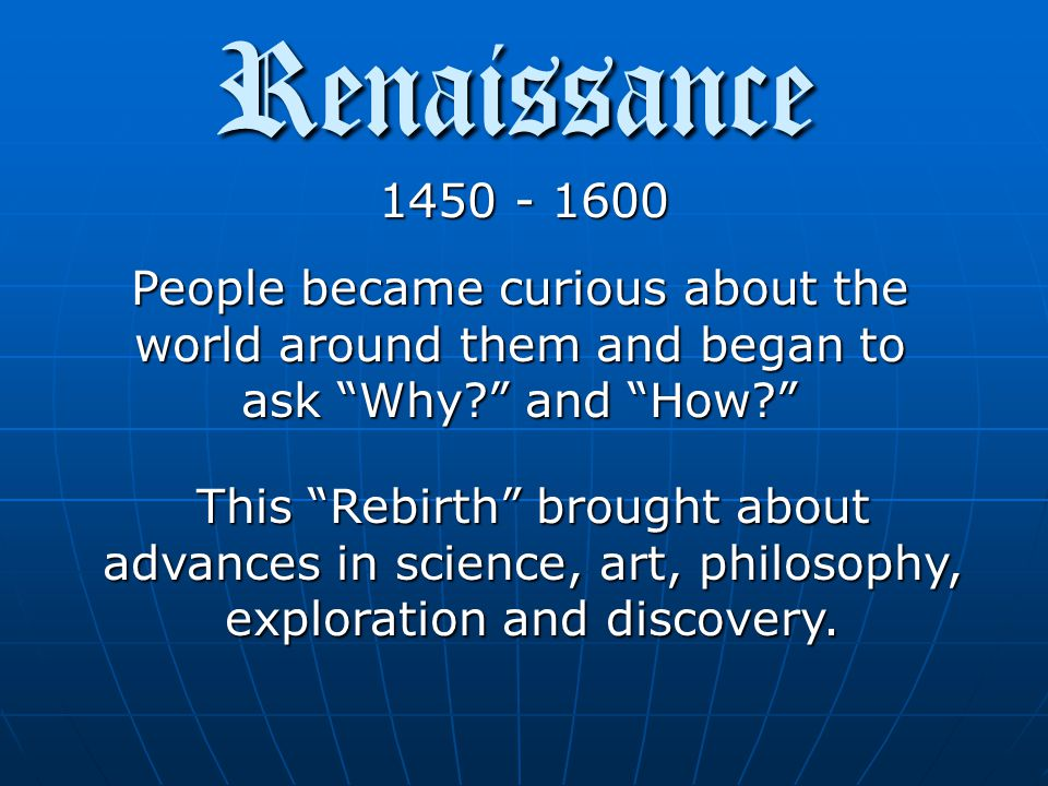Renaissance re·nais·sance \ ren- ə -'sän(t)s According to Webster's New Collegiate Dictionary: 1.The transitional movement in Europe between medieval