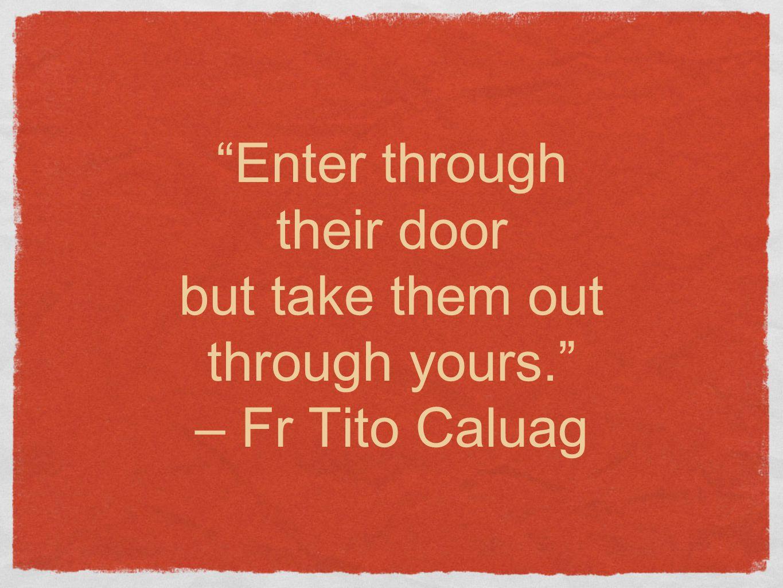 Enter through their door but take them out through yours. – Fr Tito Caluag