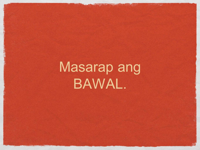 Masarap ang BAWAL.