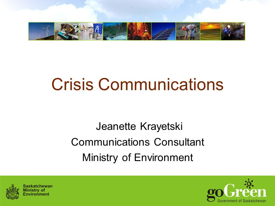 Crisis Communications Jeanette Krayetski Communications Consultant Ministry of Environment