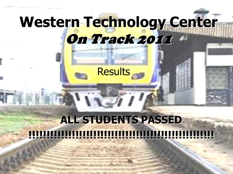 Western Technology Center On Track 2011 ALL STUDENTS PASSED !!!!!!!!!!!!!!!!!!!!!!!!!!!!!!!!!!!!!!!!!!!!!!!!!!!.