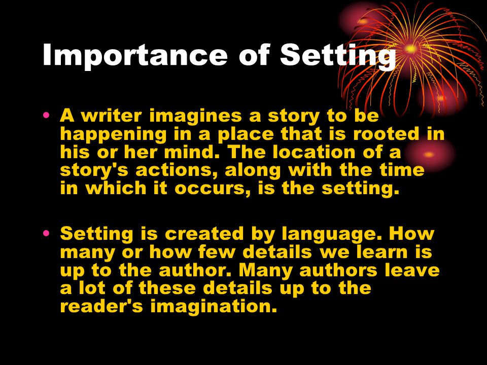 Setting Writers describe the world they know.