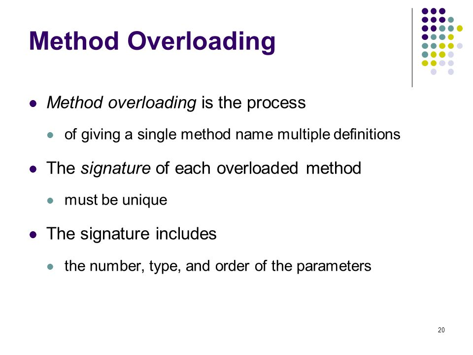 20 Method Overloading Method overloading is the process of giving a single method name multiple definitions The signature of each overloaded method mu