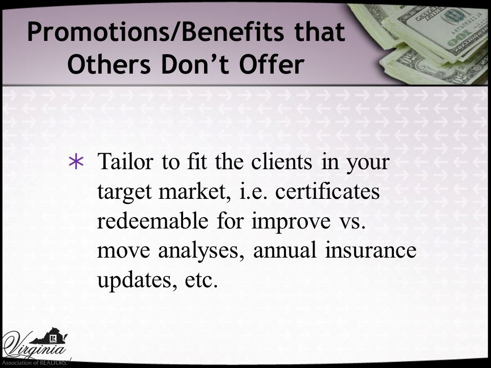 Promotions/Benefits that Others Don't Offer  Tailor to fit the clients in your target market, i.e.