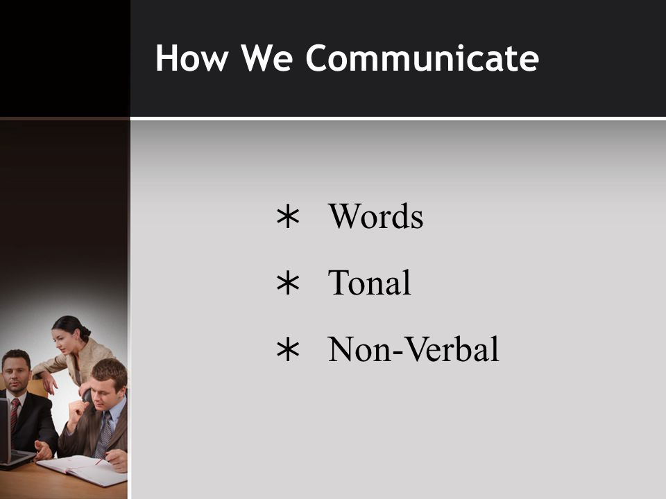 How We Communicate  Words  Tonal  Non-Verbal