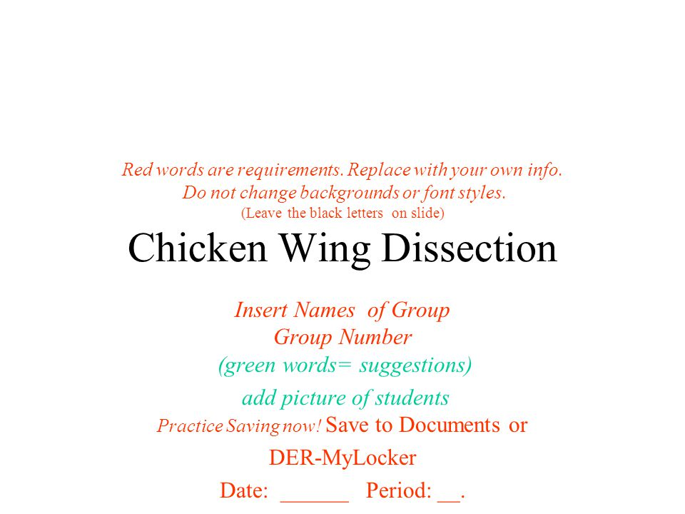 Red words are requirements. Replace with your own info. Do not change backgrounds or font styles. (Leave the black letters on slide) Chicken Wing Diss