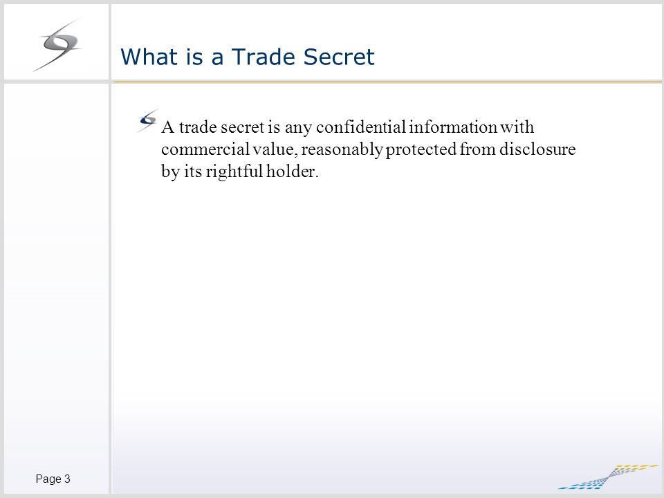 Page 4 How to Protect Trade Secrets Reasonable measures to safeguard secrecy include: Confidential notices Locks, Passwords, ID Badges Non-Disclosure and Confidentiality Agreements Specific procedures and policies