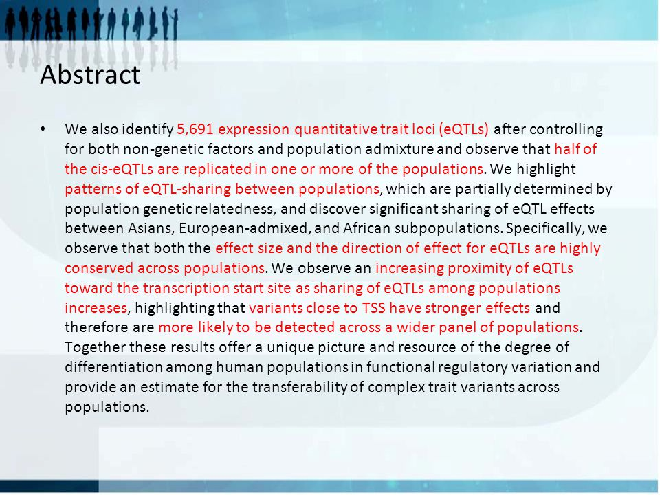 Abstract We also identify 5,691 expression quantitative trait loci (eQTLs) after controlling for both non-genetic factors and population admixture and observe that half of the cis-eQTLs are replicated in one or more of the populations.