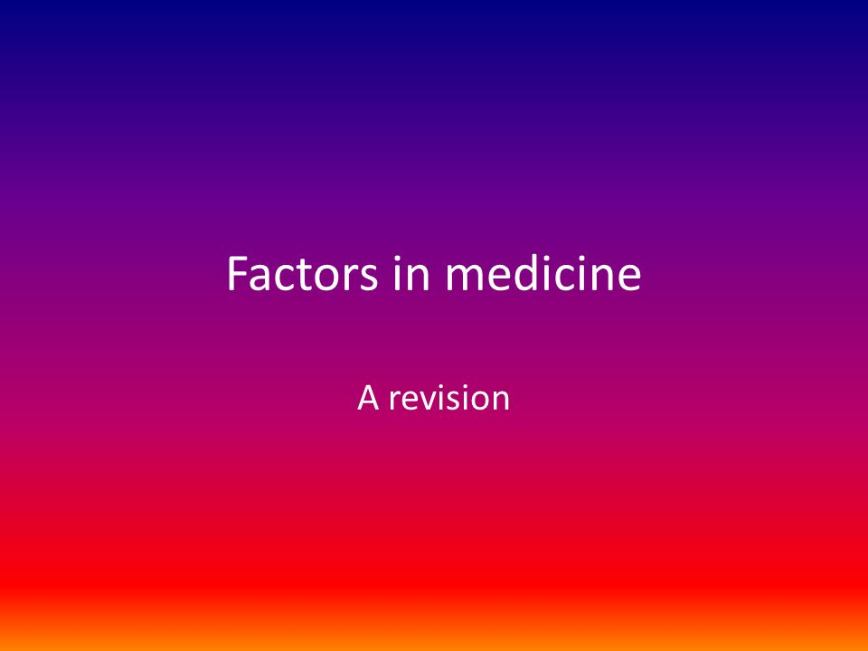 Factors in medicine A revision