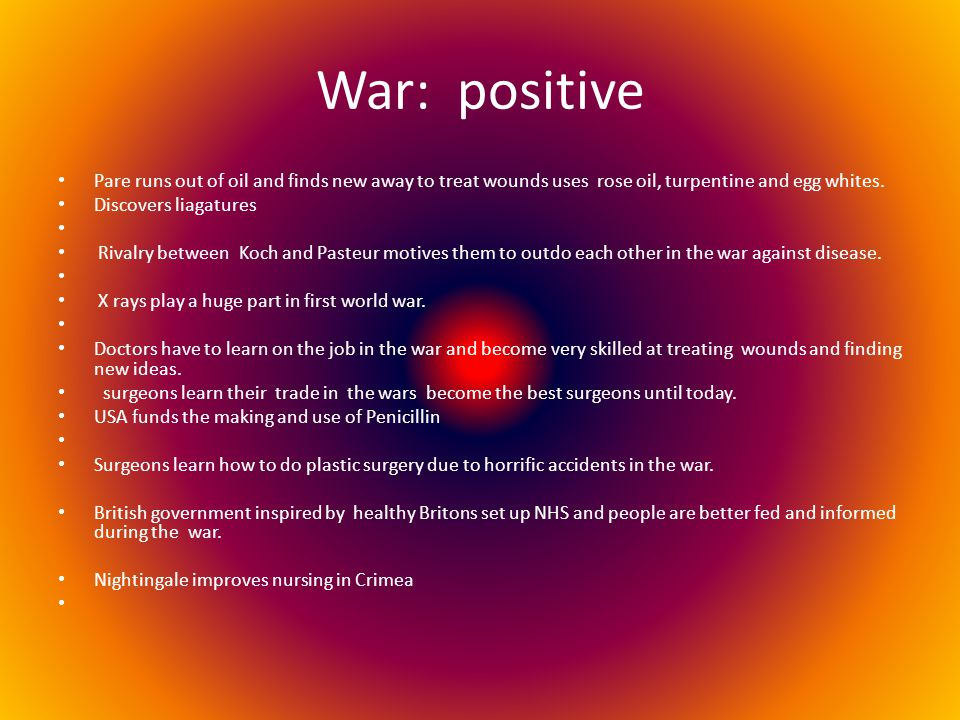 War: positive Pare runs out of oil and finds new away to treat wounds uses rose oil, turpentine and egg whites. Discovers liagatures Rivalry between K