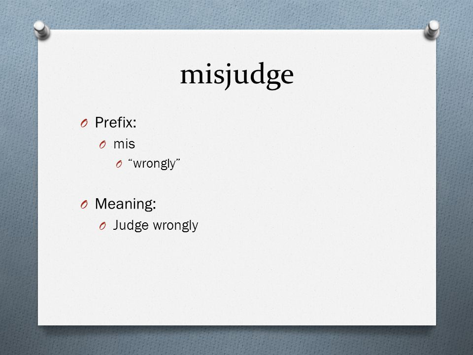 "misjudge O Prefix: O mis O ""wrongly"" O Meaning: O Judge wrongly"