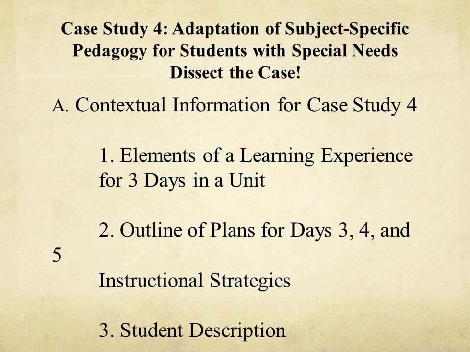 Case Study 4: Adaptation of Subject-Specific Pedagogy for Students with Special Needs Dissect the Case.