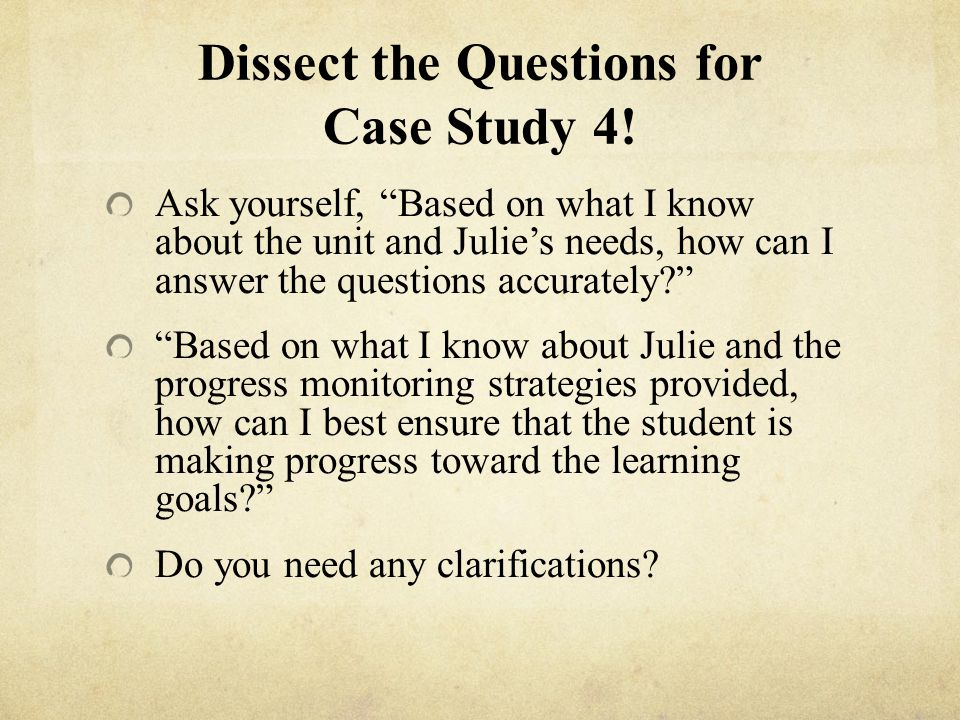 Dissect the Questions for Case Study 4.