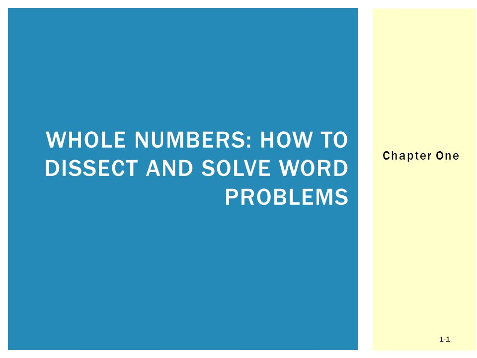 Chapter One WHOLE NUMBERS: HOW TO DISSECT AND SOLVE WORD PROBLEMS 1-1