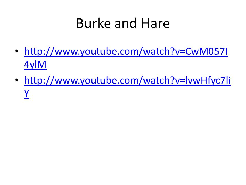 Burke and Hare http://www.youtube.com/watch v=CwM057I 4ylM http://www.youtube.com/watch v=CwM057I 4ylM http://www.youtube.com/watch v=lvwHfyc7li Y http://www.youtube.com/watch v=lvwHfyc7li Y