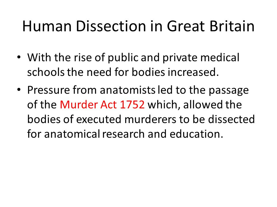 Human Dissection in Great Britain With the rise of public and private medical schools the need for bodies increased.
