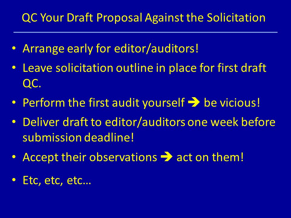 QC Your Draft Proposal Against the Solicitation Arrange early for editor/auditors.