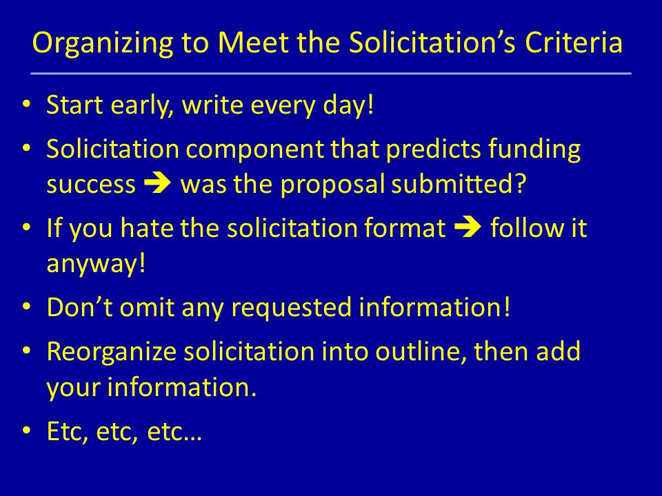 Organizing to Meet the Solicitation's Criteria Start early, write every day.