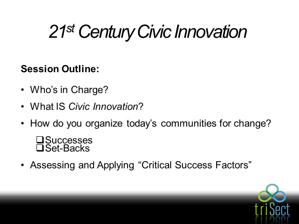 21 st Century Civic Innovation Session Outline: Who's in Charge.