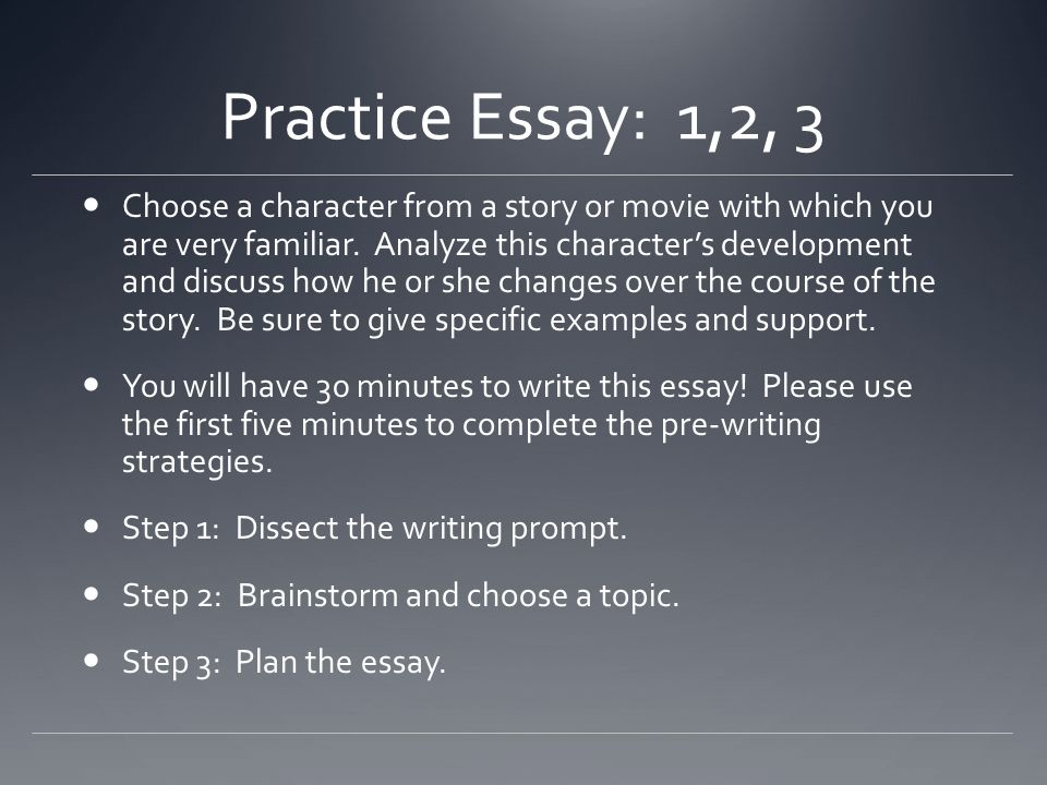 Practice Essay: 1,2, 3 Choose a character from a story or movie with which you are very familiar. Analyze this character's development and discuss how