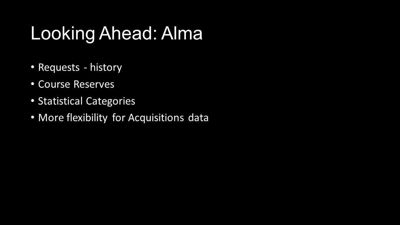 Looking Ahead: Alma Requests - history Course Reserves Statistical Categories More flexibility for Acquisitions data