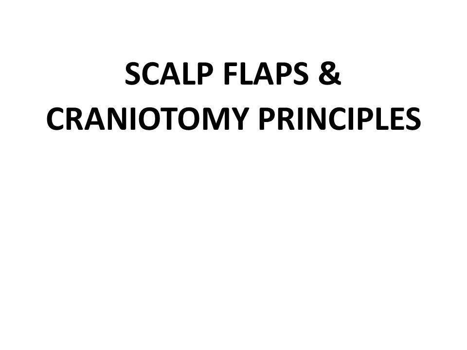 SCALP FLAPS & CRANIOTOMY PRINCIPLES