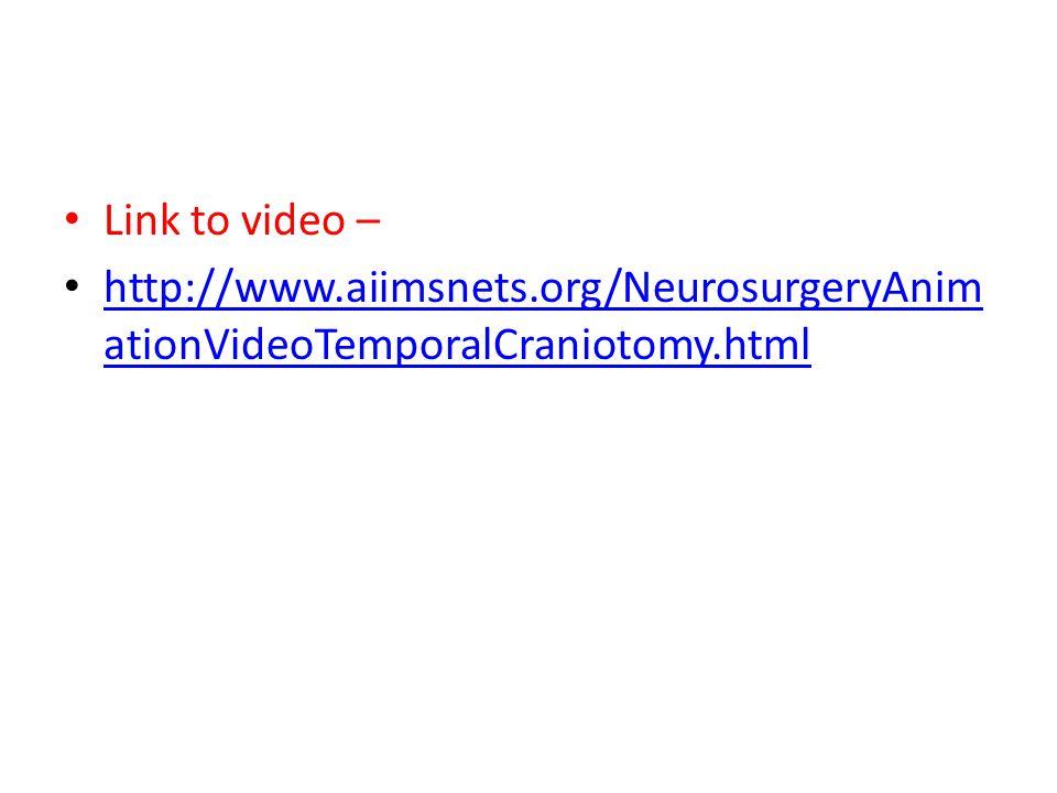 Link to video – http://www.aiimsnets.org/NeurosurgeryAnim ationVideoTemporalCraniotomy.html http://www.aiimsnets.org/NeurosurgeryAnim ationVideoTempor