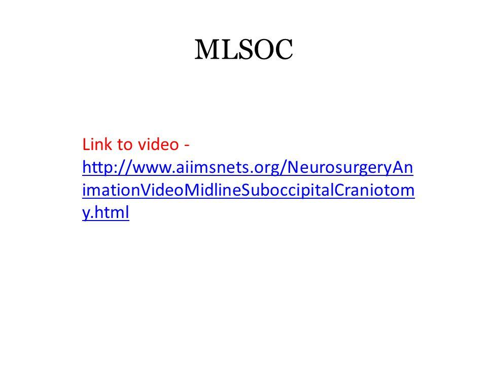 MLSOC Link to video - http://www.aiimsnets.org/NeurosurgeryAn imationVideoMidlineSuboccipitalCraniotom y.html http://www.aiimsnets.org/NeurosurgeryAn