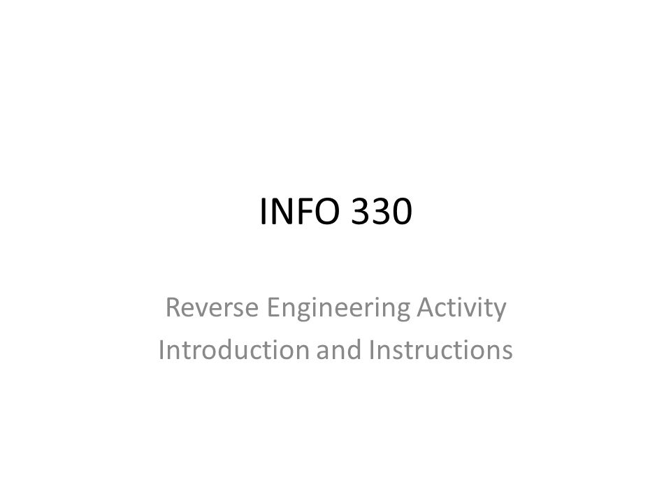 INFO 330 Reverse Engineering Activity Introduction and Instructions